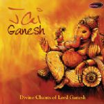 Jai Ganesh - Divine Chants of Lord Ganesh